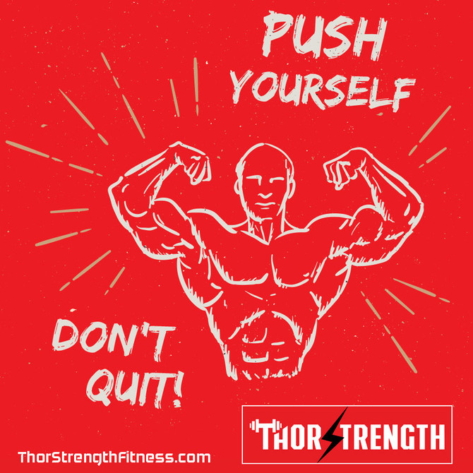 Push Yourself. Don't Quit!