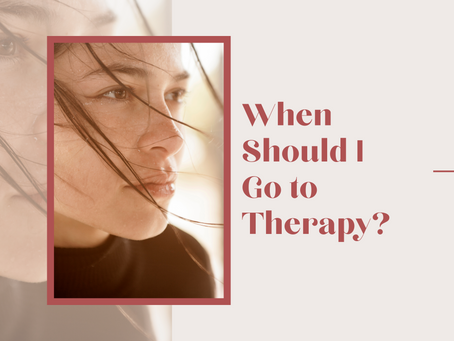 When Should I Go To Therapy?