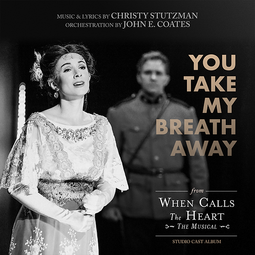 You Take My Breath Away - From When Calls the Heart the Musical (Original Studio