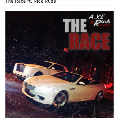 A.Y.E Featuring RickRude - The Race