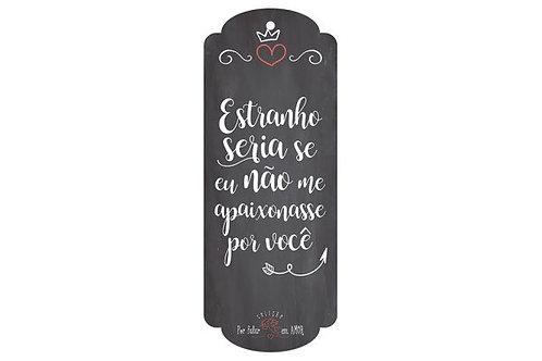 Placa Coleção Por Falar Em Amor - Estranho Seria (Placa Decorativa) - ArteNac