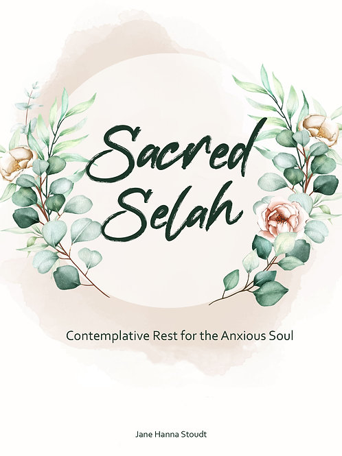 Sacred SELAH: Contemplative Rest for the Anxious Soul