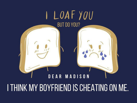 [Dear Madison] I Think My Boyfriend is Cheating on Me
