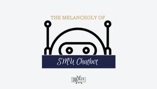 The Melancholy of SMU Chatbot