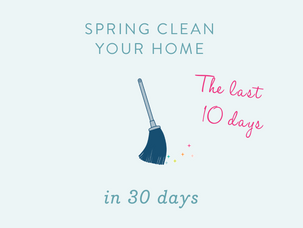 Spring Clean Your Home In 30 Days - The Last 10 Days