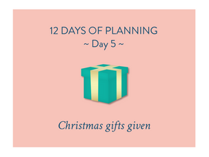Day 5 of the 12 Days of Planning: Christmas gifts given