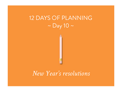 Day 10 of the 12 Days of Planning: New Year's resolutions