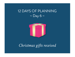 Day 6 of the 12 Days of Planning: Christmas gifts received