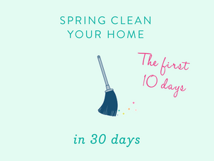 Spring Clean Your Home In 30 Days - The First 10 Days