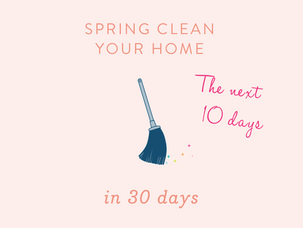 Spring Clean Your Home In 30 Days - The Next 10 Days