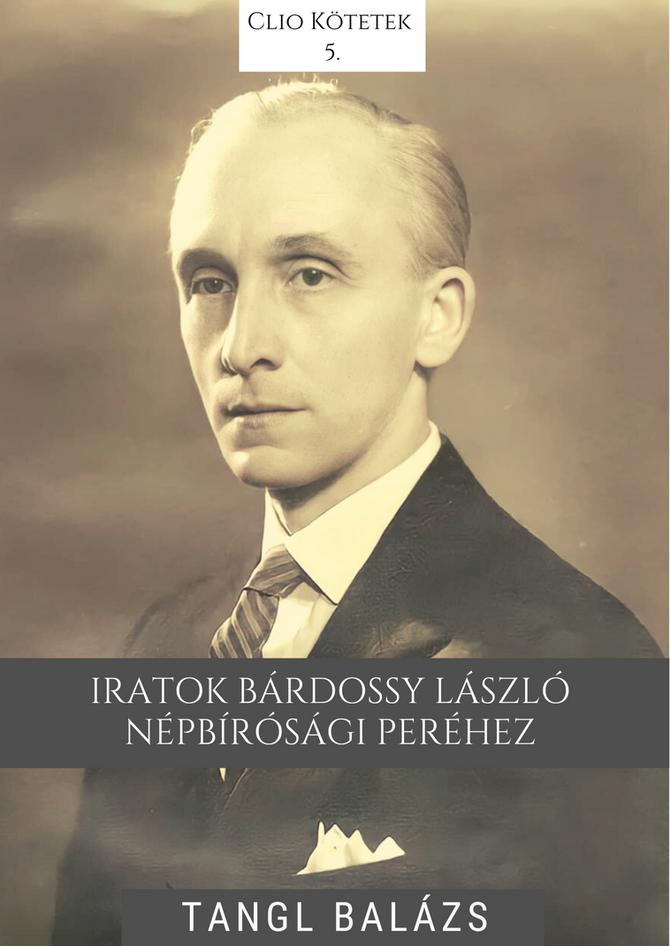 Tangl Balázs: Iratok Bárdossy László népbírósági peréhez. Clio Kötetek 5.