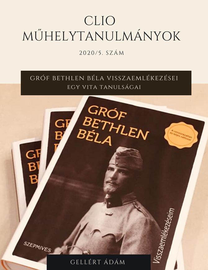 Gellért Ádám: Gróf Bethlen Béla visszaemlékezései. Egy vita tanulságai. Clio Műhelytanulmányok, 2020