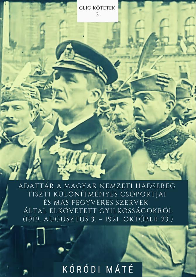 Kóródi Máté: Adattár a Magyar Nemzeti Hadsereg tiszti különítményes csoportjai és más fegyveres szer