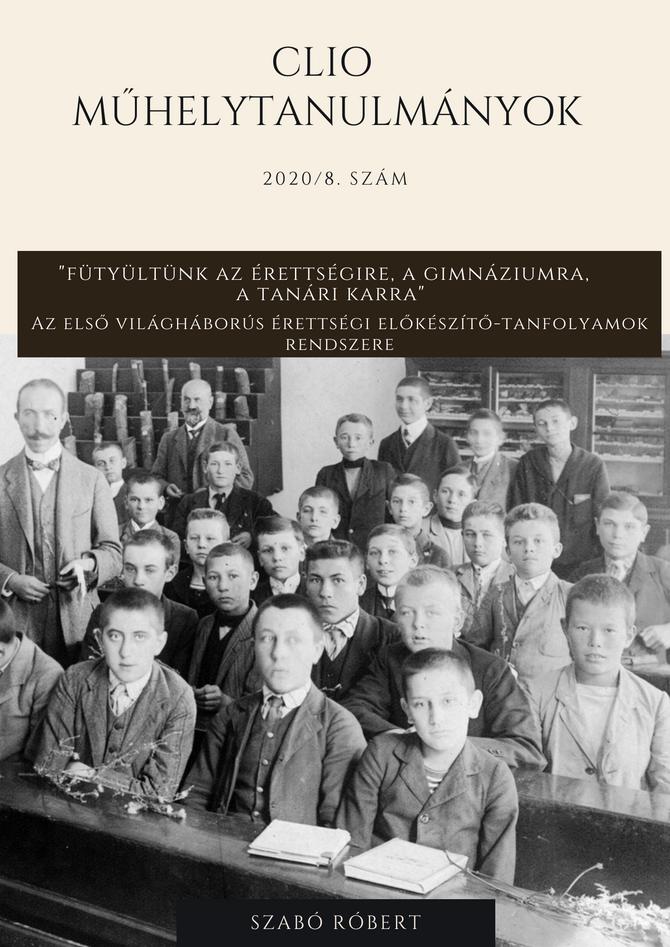 Szabó Róbert: Az első világháborús érettségi-előkészítő-tanfolyamok rendszere. Clio Műhelytanulmány