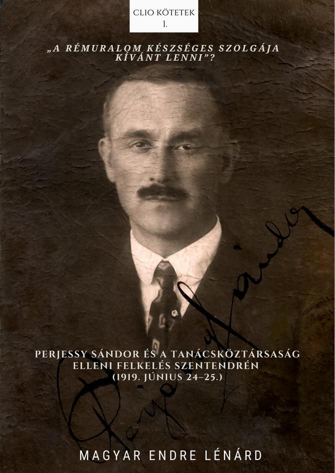 Magyar Endre Lénárd: Perjessy Sándor és a Tanácsköztársaság elleni felkelés Szentendrén (1919. júniu