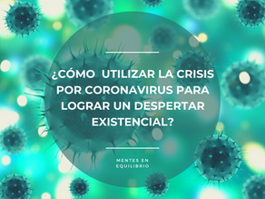 Crisis existenciales ante la pandemia por COVID-19: un despertar de consciencia existencial