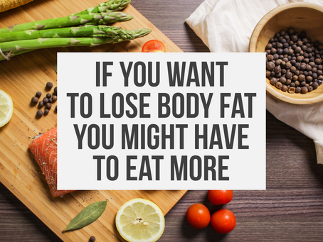 Q: DO YOU CUT CALORIES TOO LOW IN AN ATTEMPT TO LOSE BODY FAT?