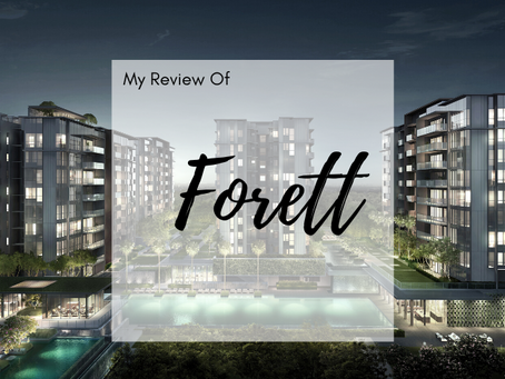My Review of Forett @ Bukit Timah (D21)