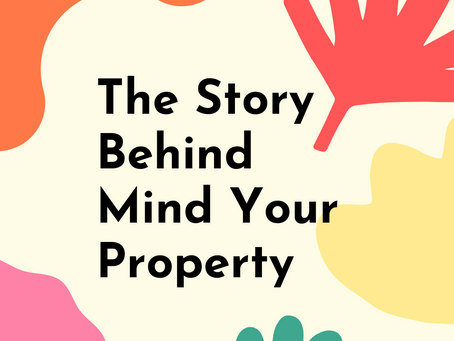 The Story Behind Mind Your Property