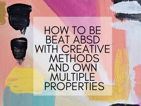 How to beat ABSD with creative methods and own Multiple Properties