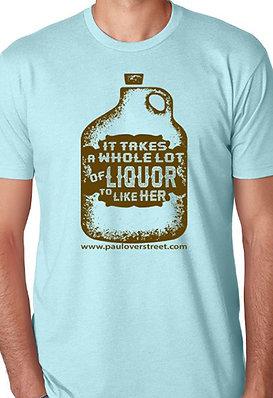 Takes A Whole Lotta Liquor To Like Her T-shirt