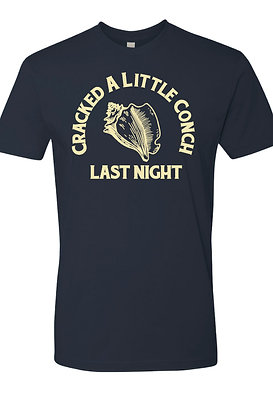 Cracked A Little Conch Last Night T-shirt