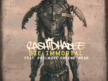 "Rashid Hadee featuring Neak and Philmore Greene - ""Die Immortal"" (Produced by Rasheed Hadee)"