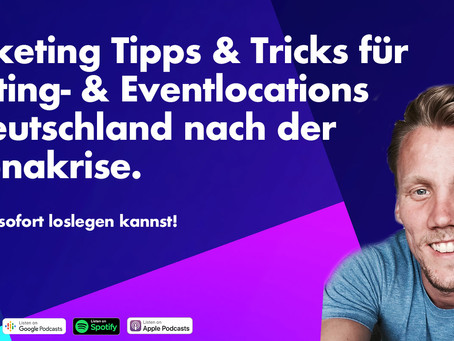 Marketing Tipps & Tricks für Meeting- & Eventlocations in Deutschland nach der Coronakrise.