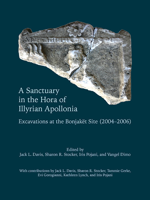 A Sanctuary in the Hora of Illyrian Apollonia: Excavations at the Bonjakët Site