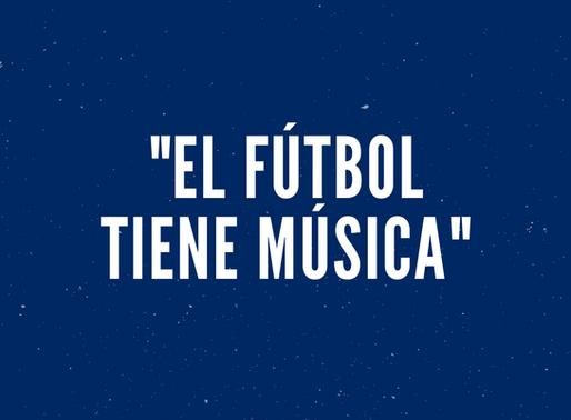 """""""El fútbol tiene música"""""""