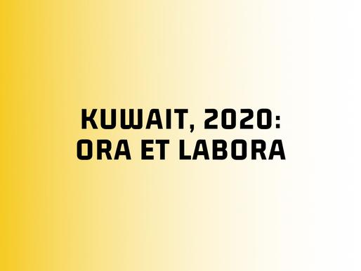 Kuwait, 2020: ora et labora