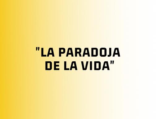 La paradoja de la vida