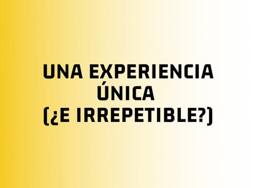 Una experiencia única (¿e irrepetible?)