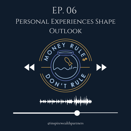 Podcast: How Personal Experiences Can Shape Your Outlook on Money & Life