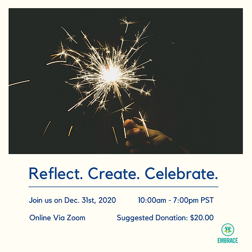 A hand holding a sparkler. Underneath text reads: Reflect. Create. Celebrate. Join us on Dec. 31st, 2020. 10:00am - 7:00pm PST. Online Via Zoom. Suggested Donation: $20.00