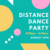 A graphic that says: Distance Dance Party, 4:00pm - 4:45pm, August 14th. Around the words are various geometric shapes in yellow, pink, and white.