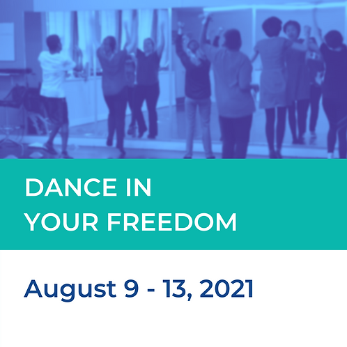 Dance In Your Freedom: August 9 - 13, 2021