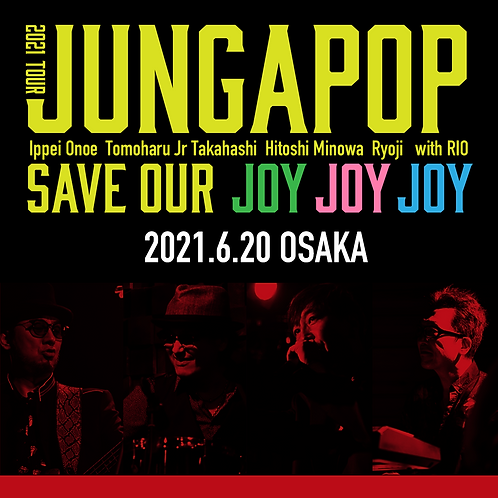 JUNGAPOP 2021TOUR 大阪公演<2021.6.20>