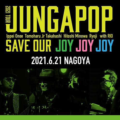 JUNGAPOP 2021TOUR 名古屋公演<2020.6.21>