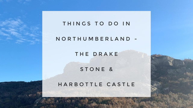 Things To Do In Northumberland – The Drake Stone & Harbottle Castle