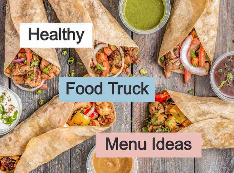 Healthy Food Truck Menu Ideas