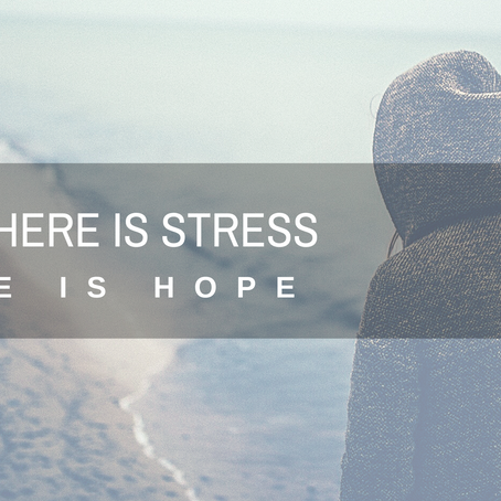 When There is Stress, There is Hope.