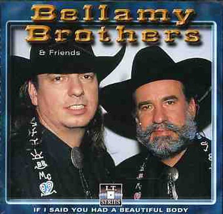 If you said you Had a Beautiful Body - Bellamy Brothers