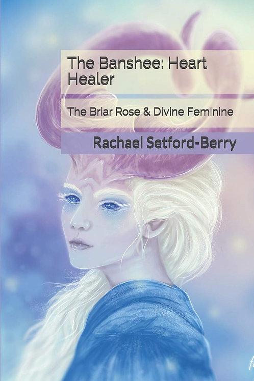The Banshee; Heart Healer. Briar Rose & Divine Feminine