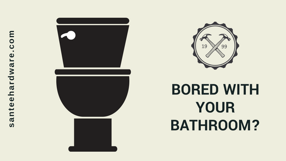 Bored with your bathroom? Santee Hardware