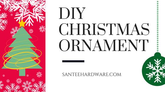 DIY Christmas Ornaments - Santee Hardware