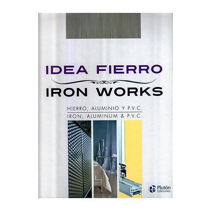 IDEA FIERRO / IRON WORKS