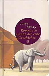 Komm, ich erzähl dir eine Geschichte - Jorge Bucay