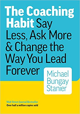 Coaching Habit - Say Less, Ask More & Cha