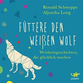Füttere den weißen Wolf - R.Schweppe A.Long